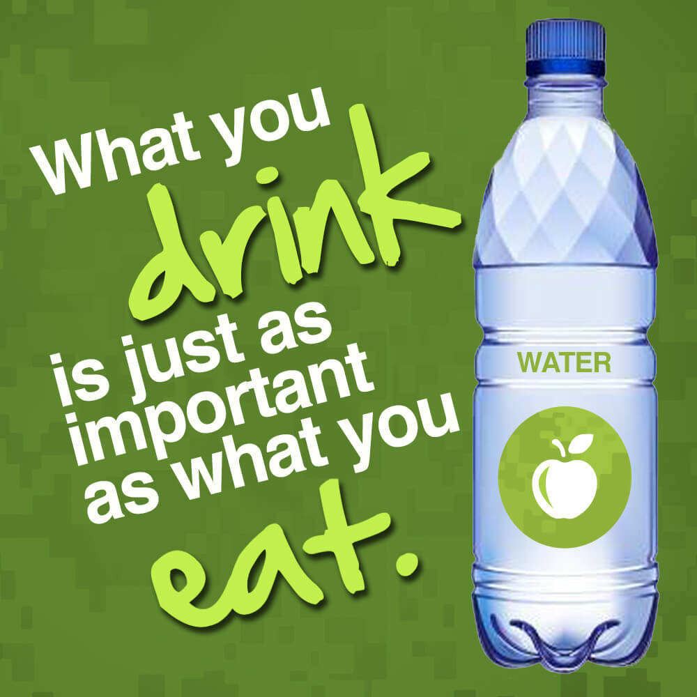 """What you drink is just as important as what you eat"" drink water"