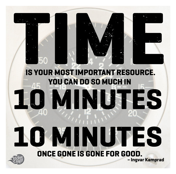 """Quote by Ingvar Kamprad over a clock. Quote """"Time is your most important resource. You can do so much in 10 minutes. 10 minutes once gone is gone for good."""""""