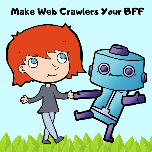 "a cartoon girl and robot holding hands saying ""make web crawlers your BFF"""