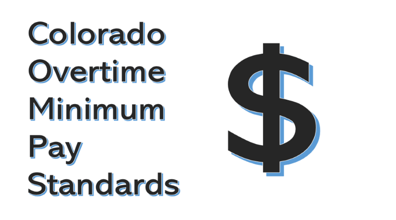 Image of the words Colorado Overtime Minimum Pay Standards, and a dollar sign next to them.