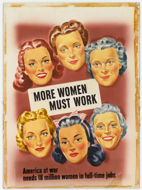 Image of a poster with faces of women in the workforce and the words MORE WOMEN MUST WORK / America at war needs 18 million women in full-time jobs.